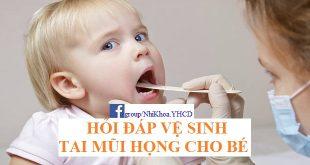 Cách vệ sinh tai mũi họng cho trẻ - Câu hỏi thường gặp