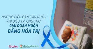 Những điều cần cân nhắc khi điều trị ung thư giai đoạn muộn bằng hóa trị