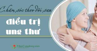 Chăm sóc theo dõi sau điều trị ung thư
