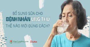 Bổ sung sữa cho bệnh nhân ung thư thế nào mới đúng cách?